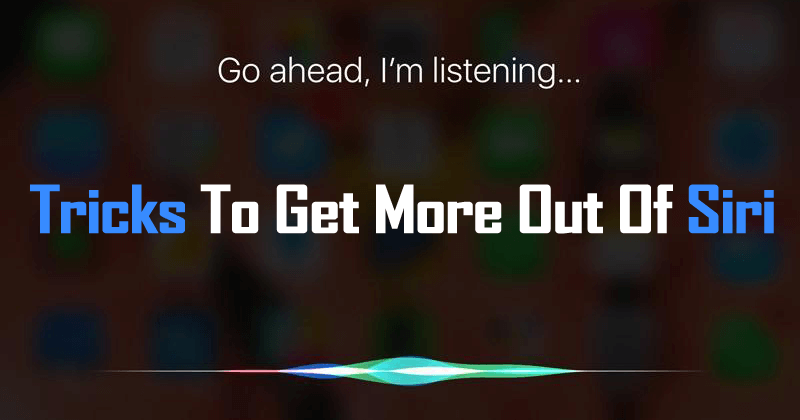 Here's The List Of Tricks To Get More Out Of Siri