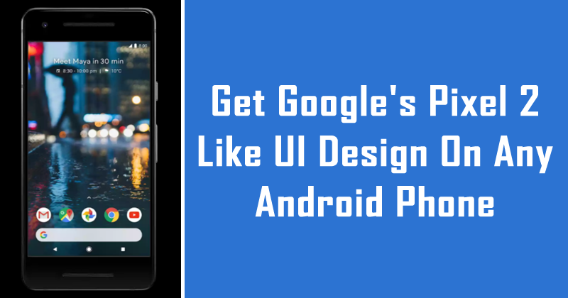How To Get Google's Pixel 2 Like UI Design On Any Android Phone
