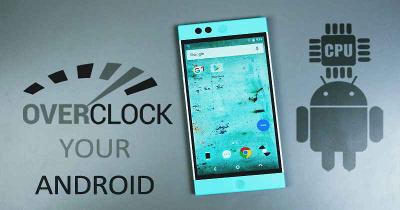 How To Overclock Your Android Device To Boost Performance