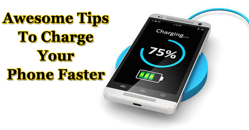 Phone Charging Slow? 5 Awesome Tips To Charge Your Phone Faster