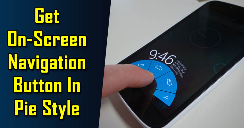 How To Get On-Screen Navigation Button In Pie Style On Android