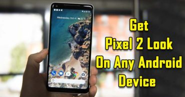 How To Get Google Pixel 2 Look On Any Android Device