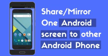 How To Share Your Android Screen With Other Android Device