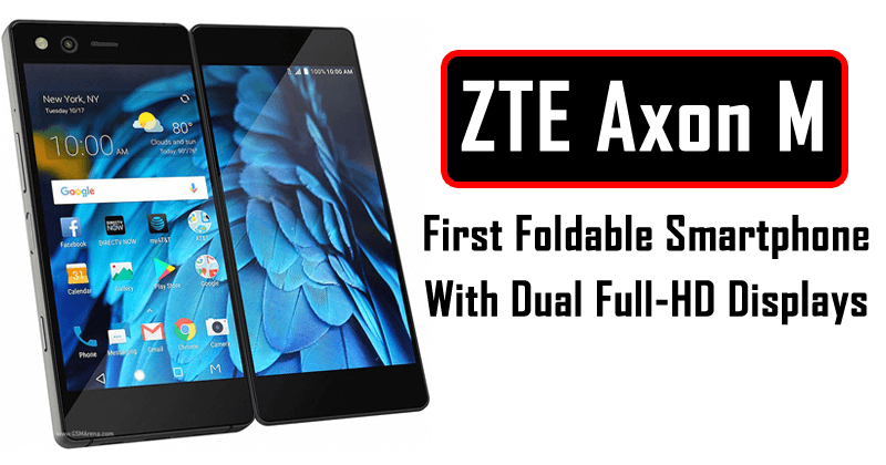 ZTE Axon M: The First True Foldable Smartphone With Dual Full-HD Displays
