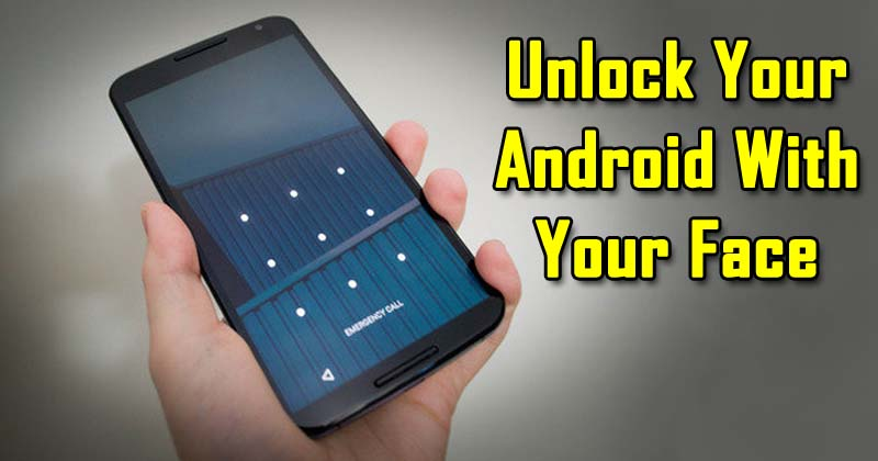 How To Unlock Your Android Device With Your Face