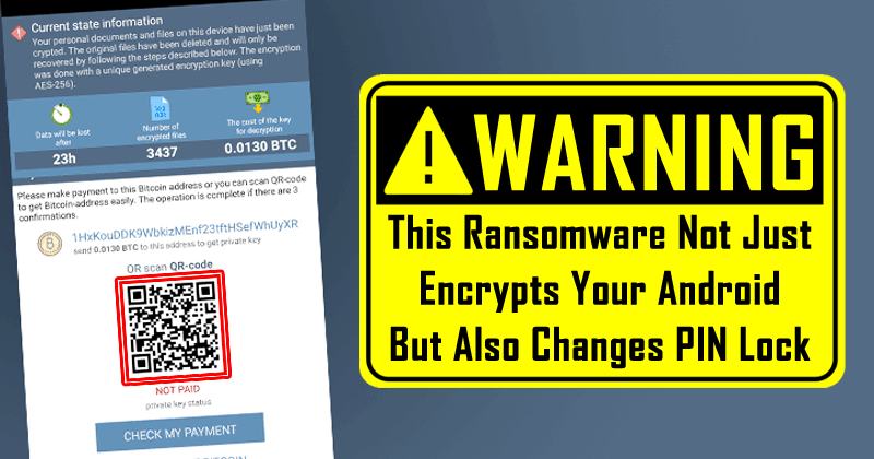 WARNING! This Ransomware Not Just Encrypts Your Android But Also Changes PIN Lock