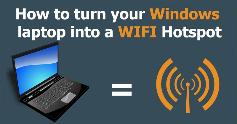 How To Turn Your Windows Laptop Into WiFi Hotspot