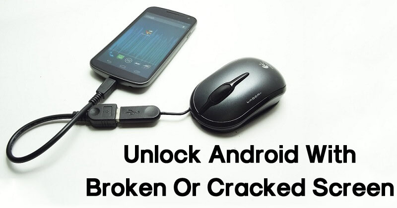 How To Unlock Android Device With Broken Or Cracked Screen