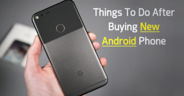 Top 5 Things To Do Immediately After Buying New Android Phone