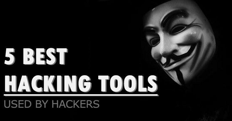Top 5 Best Hacking Tools Used By Hackers