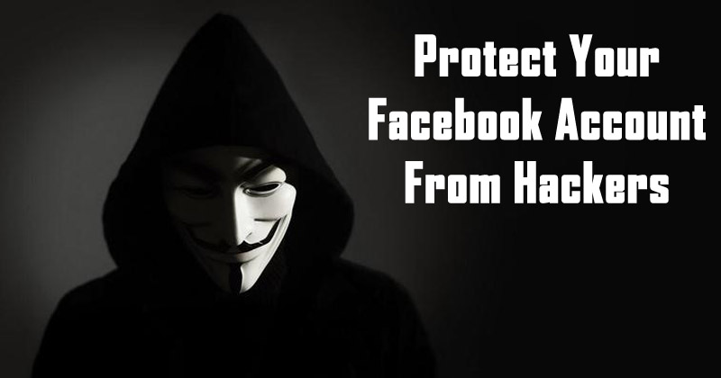 5 Awesome Tips To Protect Your Facebook Account From Hackers