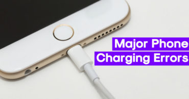 5 Most Common Errors We Make While Charging Our Smartphone