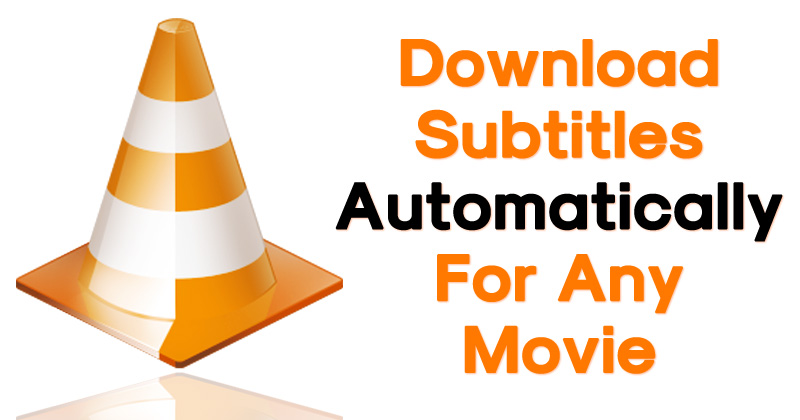 How To Download Subtitles Automatically On VLC Media Player