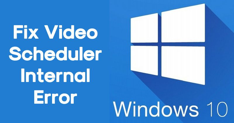 How To Fix Video Scheduler Internal Error On Windows