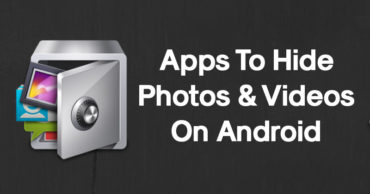 5 Best Apps To Hide Photos & Videos On Android