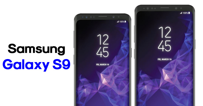 Samsung Galaxy S9 To Feature Snapdragon 845, 4GB RAM & 128GB Internal