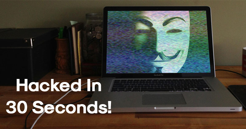 Hackers Can Hack Your Laptop In Less Than 30 Seconds