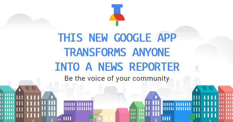 This New Google App Transforms Anyone Into A News Reporter