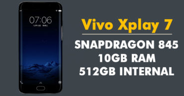 Vivo Xplay 7 To Feature 10GB RAM, Snapdragon 845 & 512GB Internal