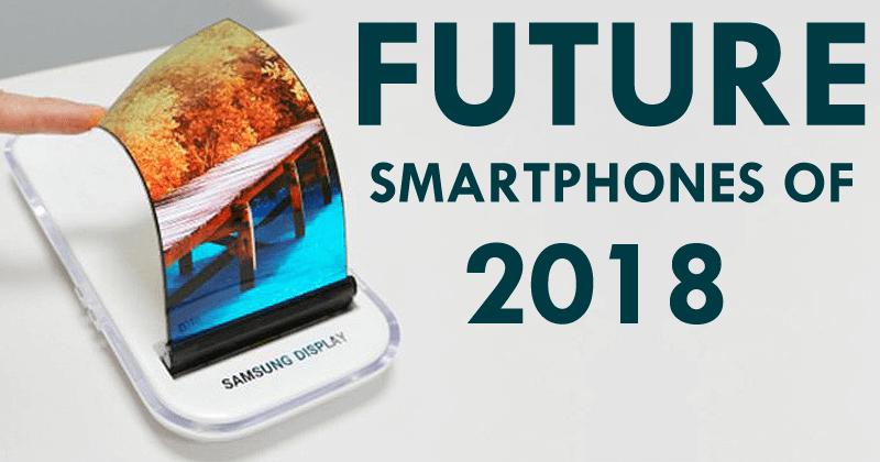 Top 10 Best Future Smartphones Of 2018