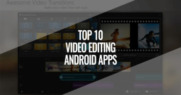 Top 5 Best Video Editing Apps For Your Android 2018