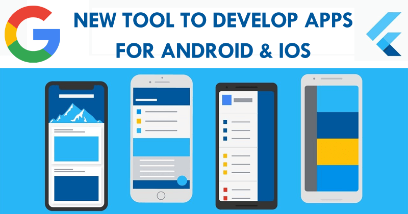 Google Launched A New Tool To Develop Apps For Android & iOS