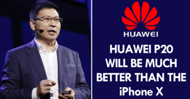 Huawei CEO: 'Huawei P20 Will Be Much Better Than The iPhone X'