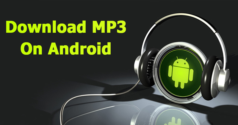 Top 5 Best MP3 Downloader App For Your Android Device