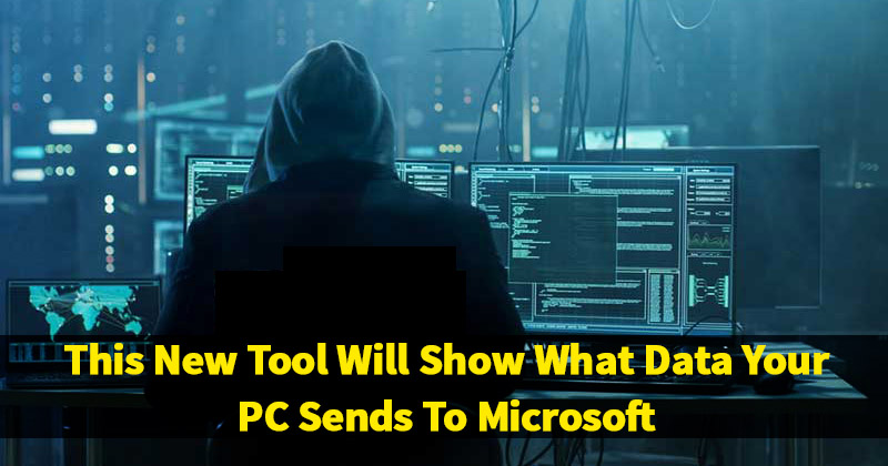 This New Tool Will Show What Data Your PC Sends To Microsoft