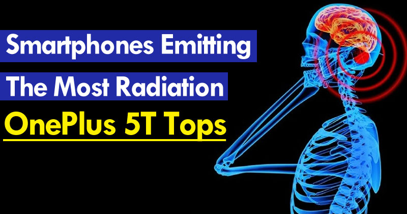 Top 15 Smartphones Emitting The Most Radiation – OnePlus 5T Tops
