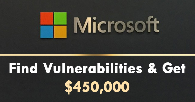 Microsoft Will Pay You $450,000 To Find Vulnerabilities