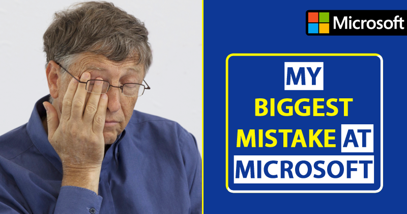 Bill Gates: 'The Biggest Mistake I Made At Microsoft'