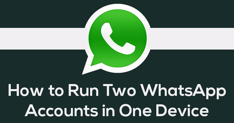 How To Run Dual WhatsApp Accounts On Android