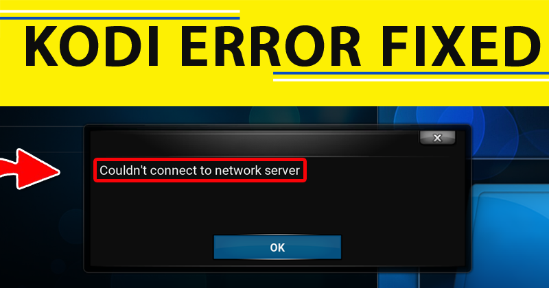 Kodi Couldn't Connect To Network Server Error [Fixed]