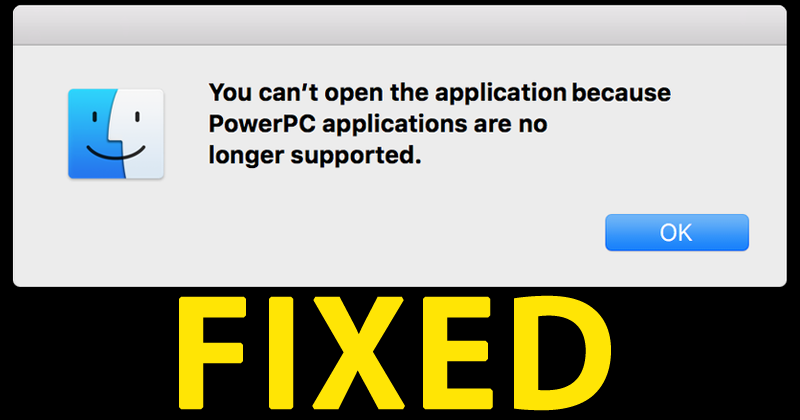 PowerPC Applications Are No Longer Supported Error [Fixed]