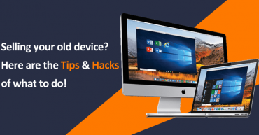 Selling your old device? Here are the Tips and Hacks of what to do!