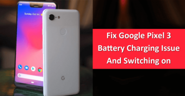 Fix Google Pixel 3 Battery Charging Issue And Switching on