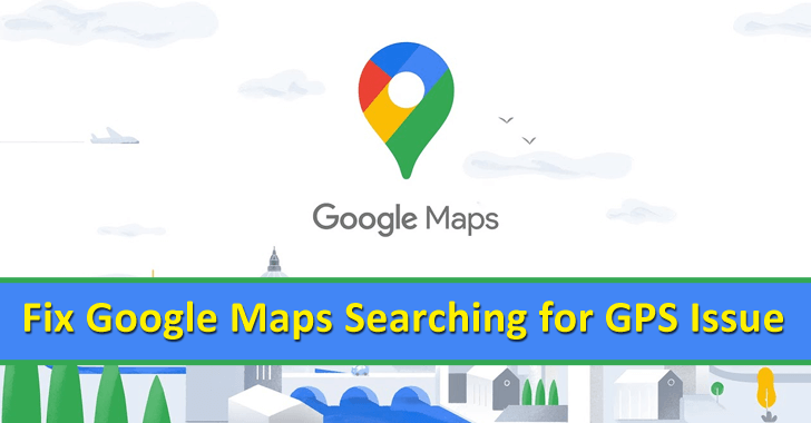 How to Fix Google Maps Searching for GPS issue?